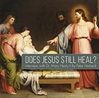 Does Jesus Still Heal? (CD)
